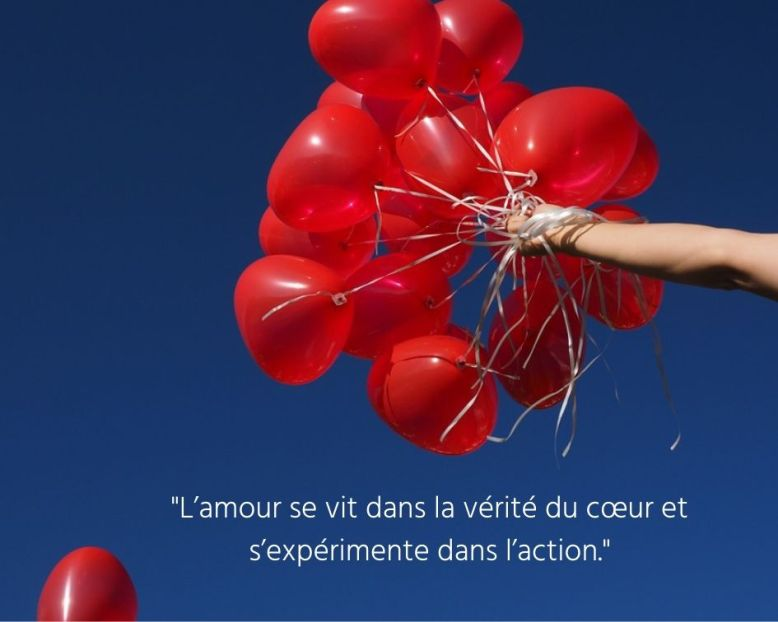 _L'amour s 'expérimente dans l'action et se vit dans la vérité du cœur._(1)
